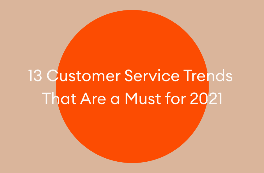13 Customer Service Trends That Are a Must for 2021