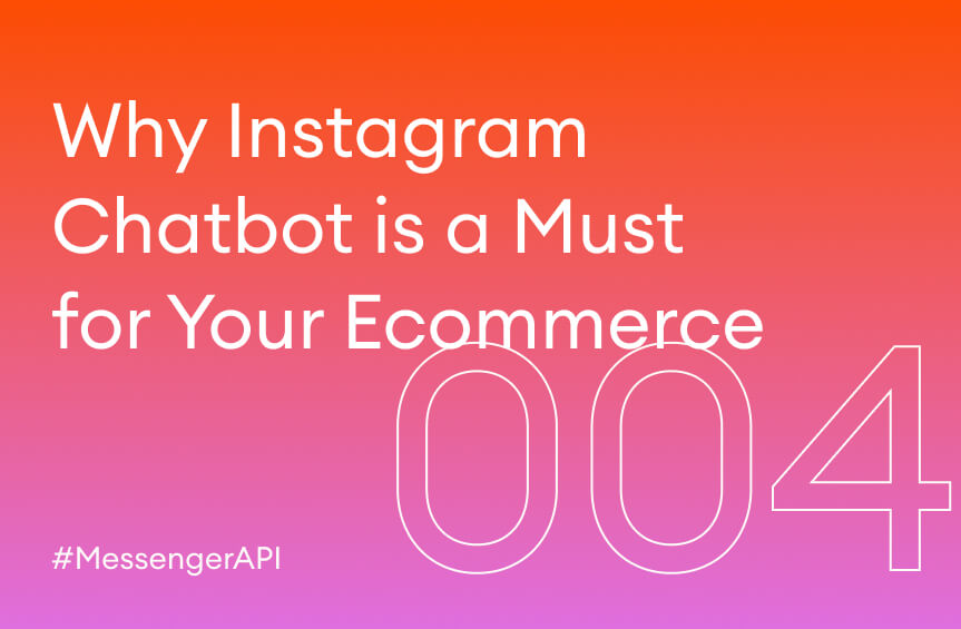 Why Instagram Chatbot is a Must for Your Ecommerce