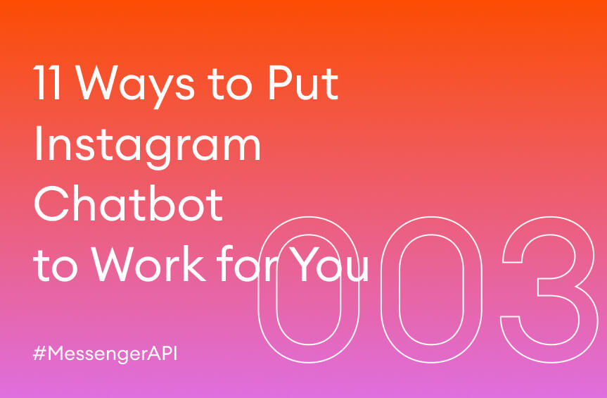 11 Ways to Put Instagram Chatbot to Work for You